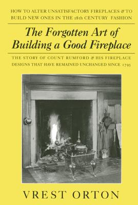 The Forgotten Art Of Building A Good Fireplace By Orton, Vrest